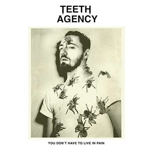 Teeth Agency - You Don't Have To Live In Pain (2021)