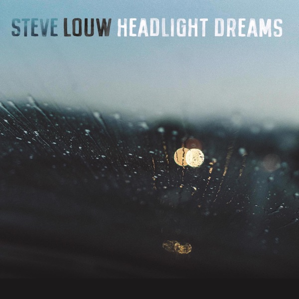 Steve Louw - Headlight Dreams (2021)