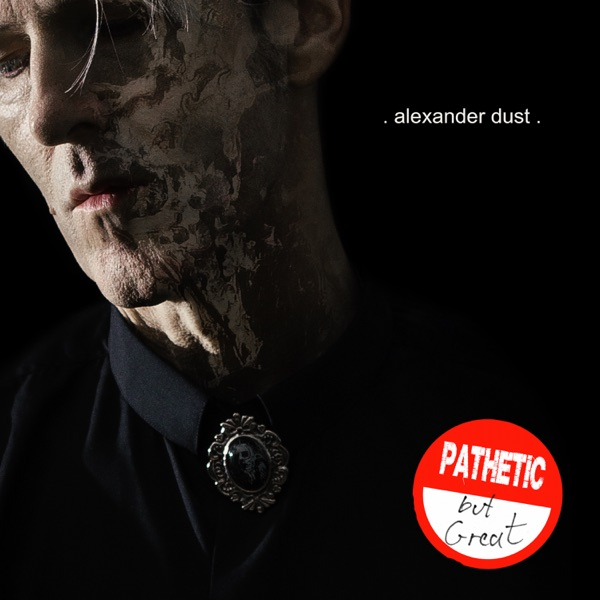 Alexander Dust - Pathetic But Great (2021)