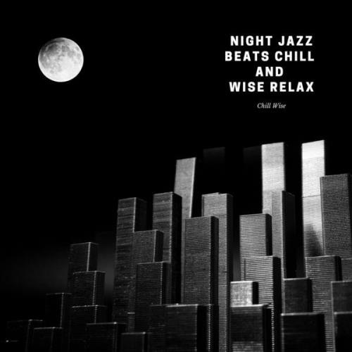 Chill Wise - Night Jazz Beats Chill And Wise Relax (2021)