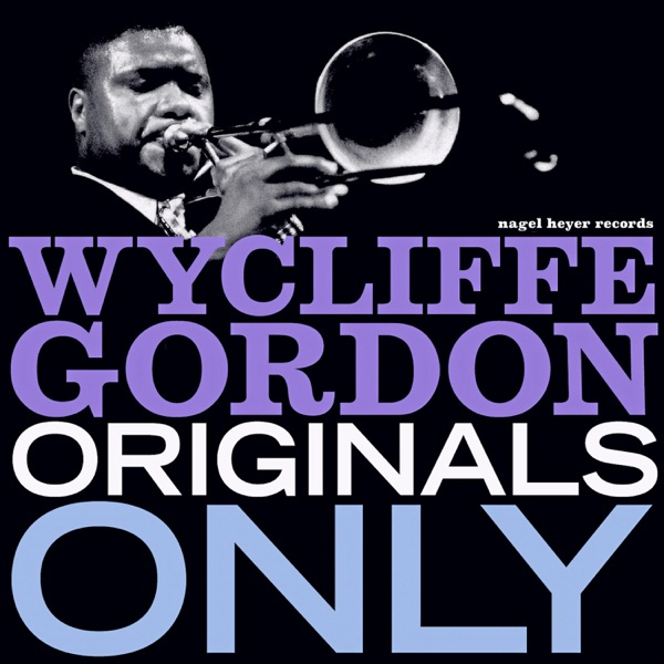 Wycliffe Gordon - Originals Only - Just for You (2021)