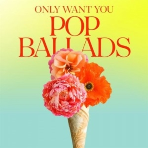 Various Performers - Only Want You - Pop Ballads (2021)