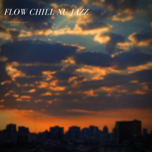 Flow Chillout - Flow Chill Nu Jazz (2021)