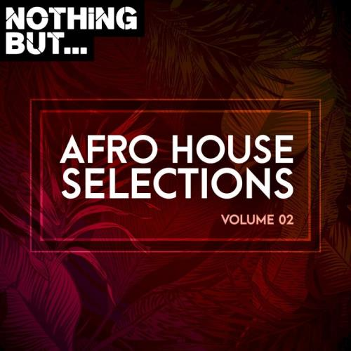 Various Performers - Nothing But... Afro House Selections, Vol. 02 (2021)