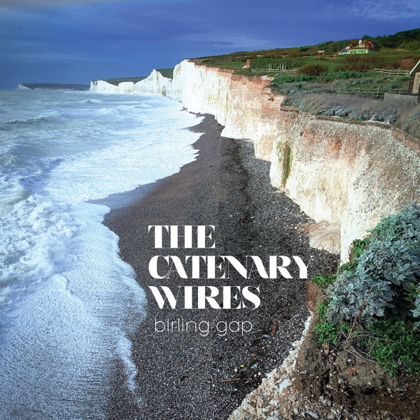 The Catenary Wires - Birling Gap (2021)