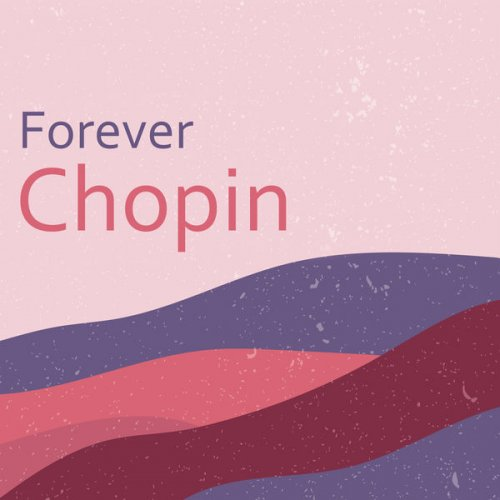 Frederic Chopin - Forever Chopin (2021)