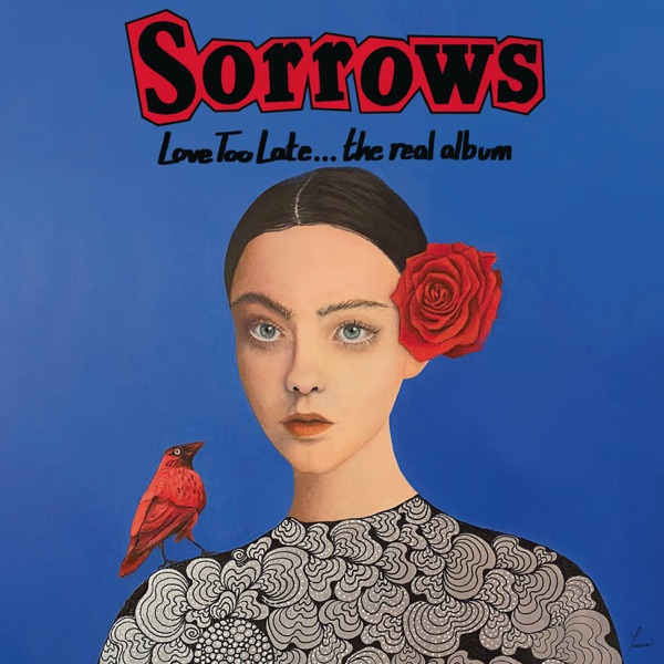 Sorrows - Love Too Late The Real Album (2021)