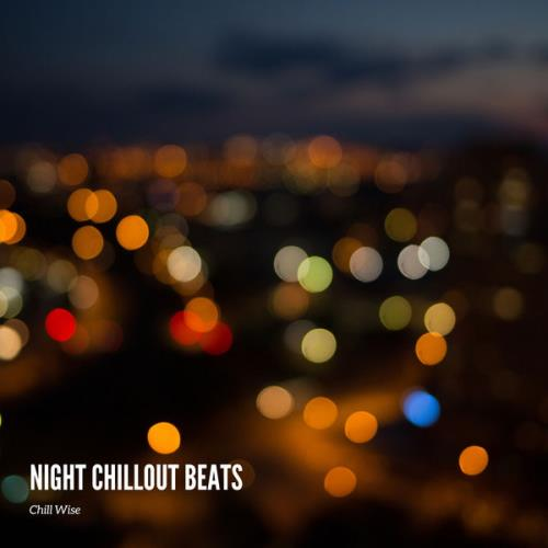 Chill Wise - Night Chillout Beats (2021)