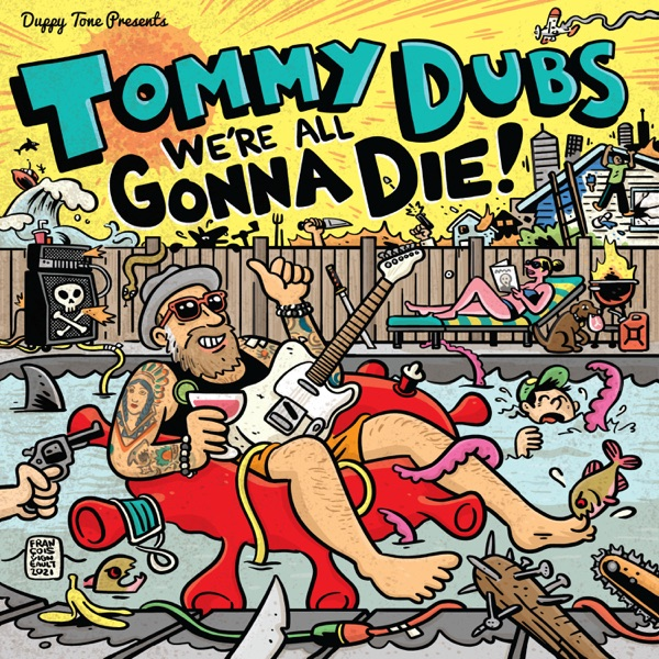 Tommy Dubs - We're All Gonna Die (2021)