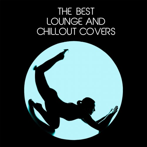 Various Performers - The Best Lounge and Chillout Covers (2021)