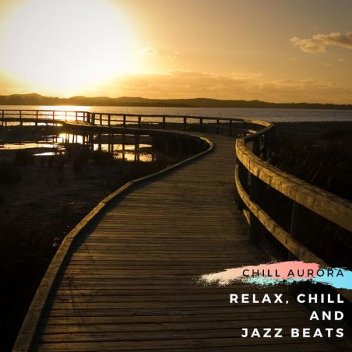 Chill Aurora - Relax, Chill And Jazz Beats (2021)