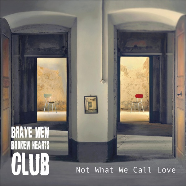 Brave New Broken Hearts Club - Not What We Call Love (2021)