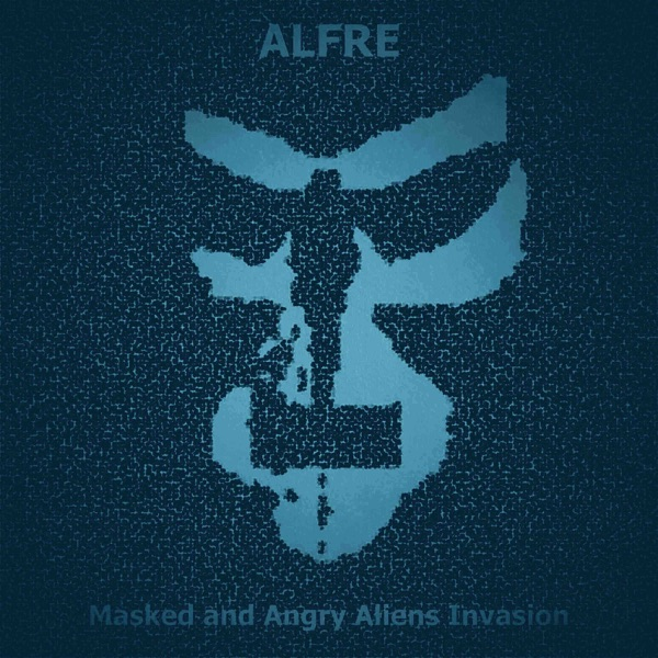 Alfre - Masked & Angry Aliens Invasion (2021)