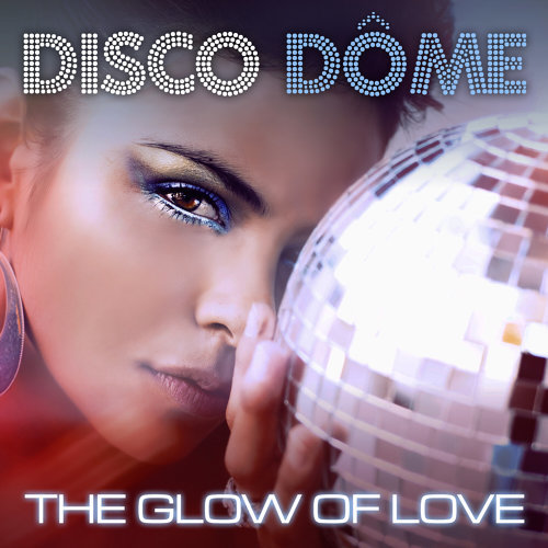 Various Performers - Disco Dome: The Glow Of Love (2021)