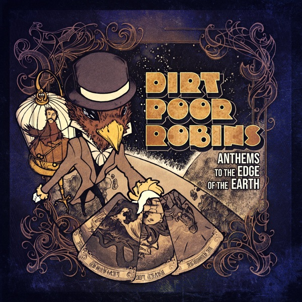 Dirt Poor Robins - Anthems To The Edge Of The Earth (2021)