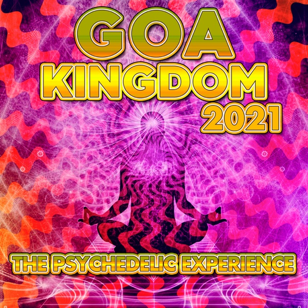 Goa Kingdom 2021 - The Psychedelic Experience (2021)