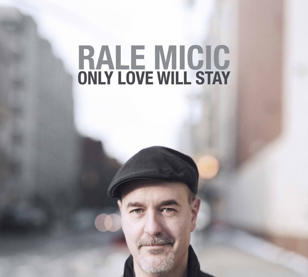Rale Micic - Only Love Will Stay (2021)