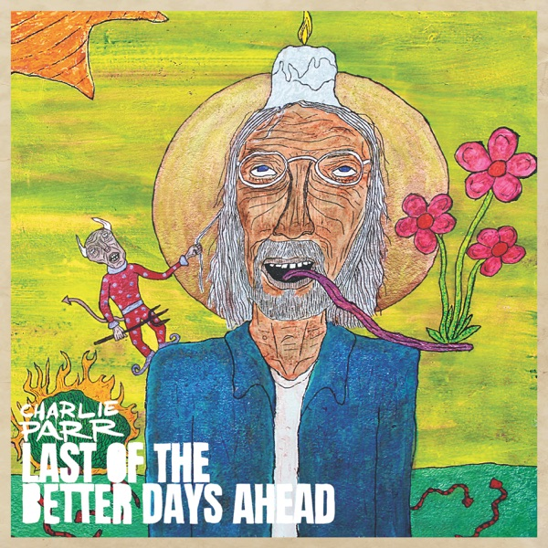 Charlie Parr - Last of the Better Days Ahead (2021)