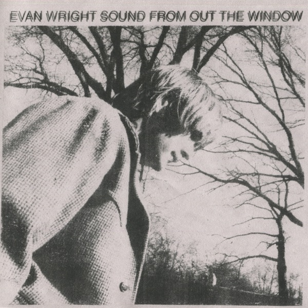 Evan Wright - Sound From Out The Window (2021)