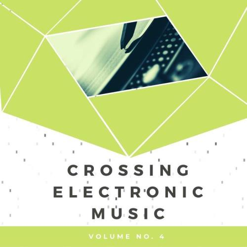 Various Performers - Crossing Electronic Music, Vol. 4 (2021)
