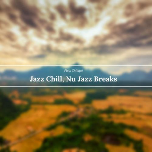 Flow Chillout - Jazz Chill, Nu Jazz Breaks (2021)
