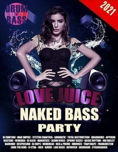 Various Artists - Love Juice: Naked Bass Party (2021)