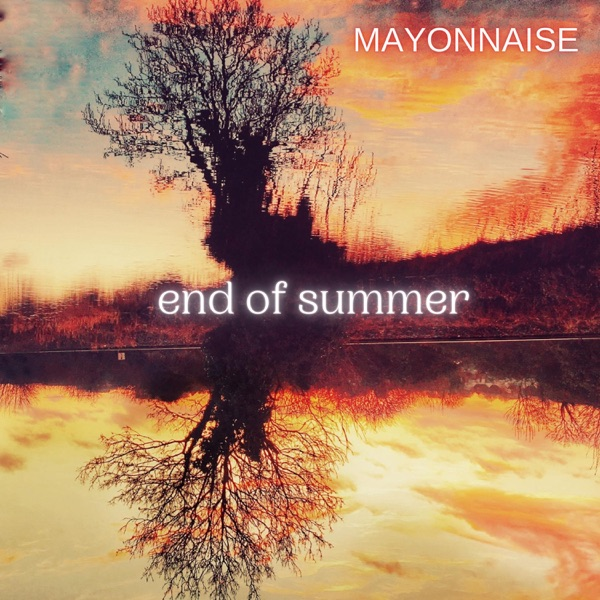 Mayonnaise - End of Summer (2021)