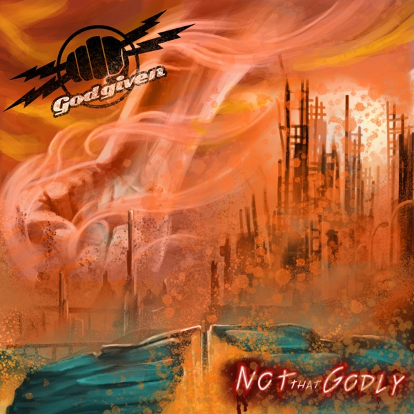 Godgiven - Not that Godly (2021)