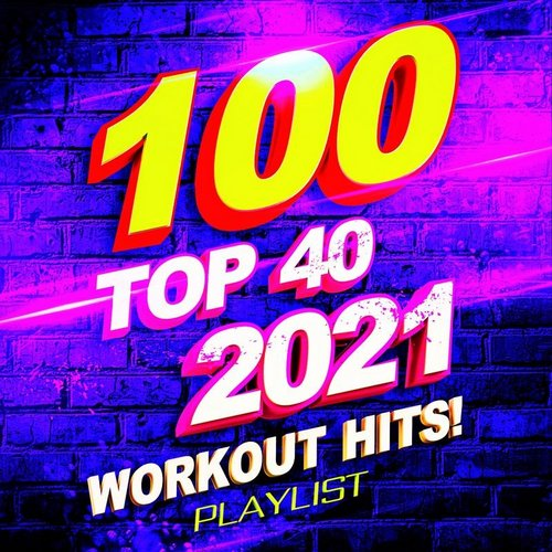 Various Artists - 100 Top 40 2021 Workout Hits! Playlist (2021)