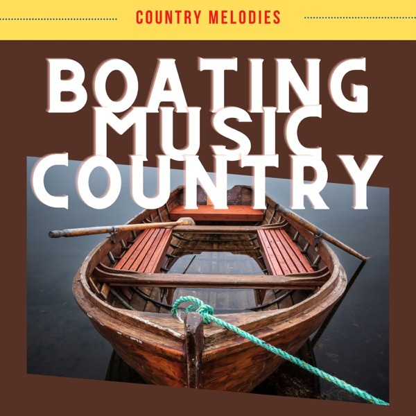 Country Melodies - Boating Music Country (2021)