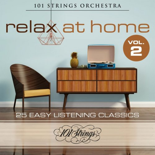 101 Strings Orchestra - Relax at Home: 25 Easy Listening Classics, Vol. 2 (2021)
