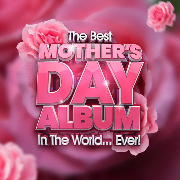Various Artists - The Best Mother's Day Album In The World...Ever! (2021)