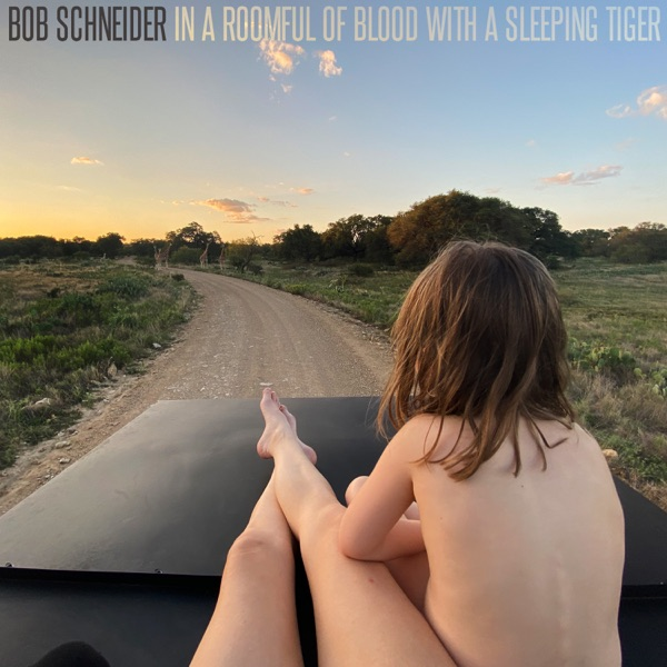 Bob Schneider - In a Roomful of Blood with a Sleeping Tiger (2021)