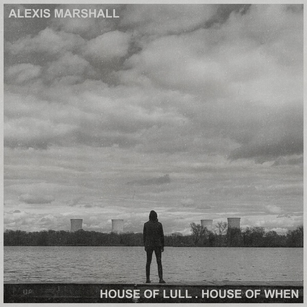 Alexis Marshall - House of Lull. House of When (2021)