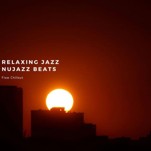 Flow Chillout - Relaxing Jazz, Nujazz Beats (2021)