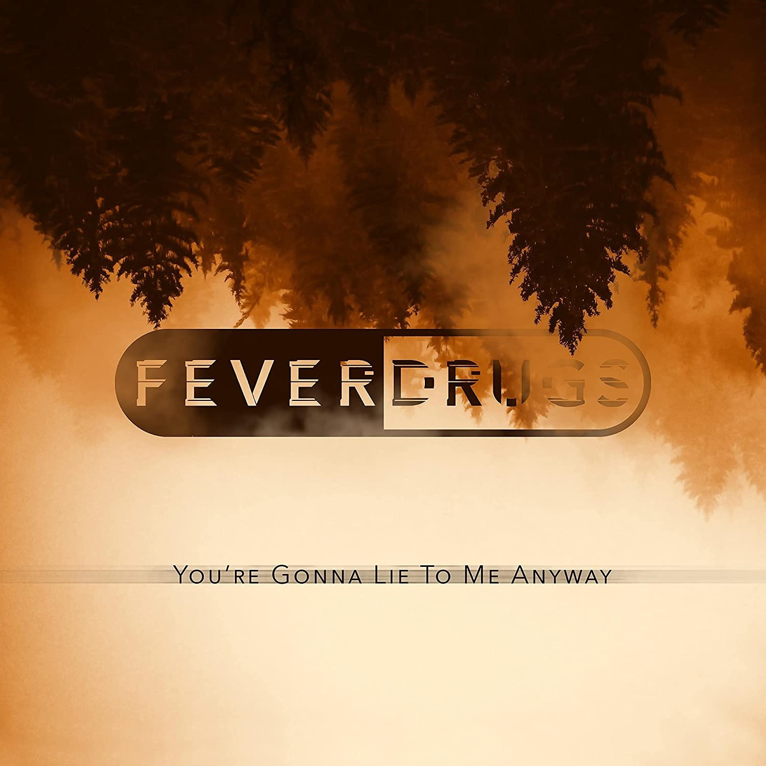 Fever Drugs - Youre Gonna Lie To Me Anyway (2021)