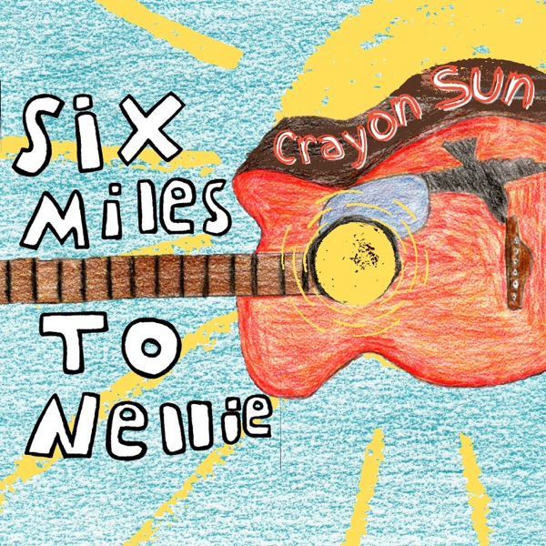 Six Miles to Nellie - Crayon Sun (2021)