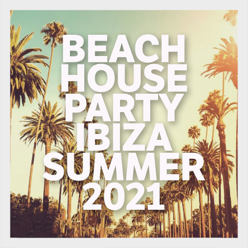 Various Performers - Beach House Party Ibiza Summer 2021 (2021)