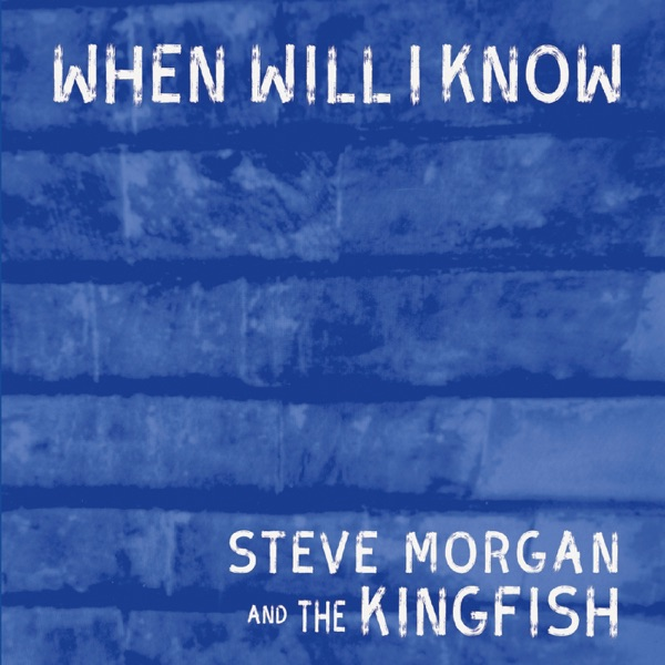 Steve Morgan and the Kingfish - When Will I Know (2021)