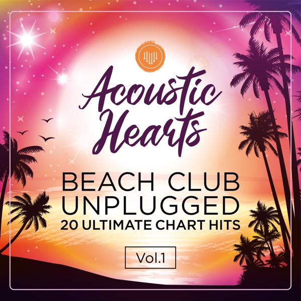Acoustic Hearts - Beach Club Unplugged: 20 Ultimate Chart Hits, Vol. 1 (2021)