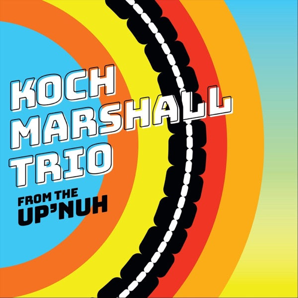 Koch Marshall Trio - From The Up'Nuh (2021)