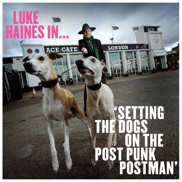 Luke Haines - Setting The Dogs On The Post Punk Postman (2021)