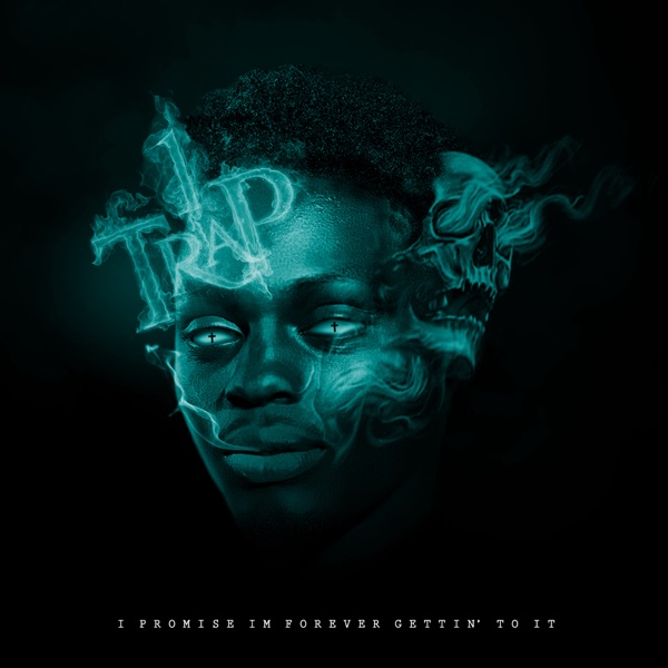 1Trap - I Promise Im Forever Gettin' To It (2021)