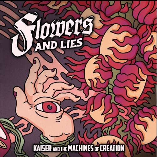 Kaiser and the Machines of Creation - Flowers AND LIES (2021)