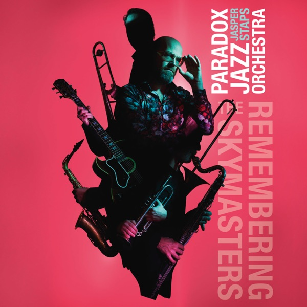 Paradox Jazz Orchestra & Jasper Staps - Remembering the Skymasters (2021)