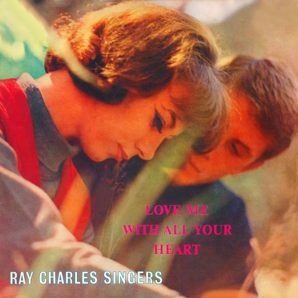 The Ray Charles Singers - Love Me With All Your Heart (2021)