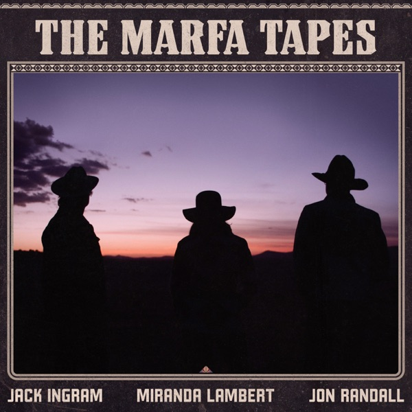 Jack Ingram, Miranda Lambert, Jon Randall - The Marfa Tapes (2021)