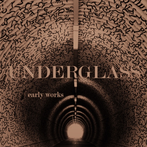Underglass - Early Works (2021)
