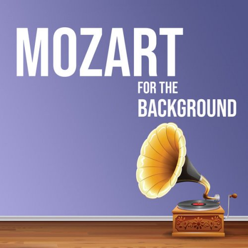Wolfgang Amadeus Mozart - Mozart for the Background (2021)