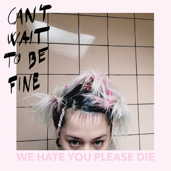 We Hate You Please Die - Cant Wait To Be Fine (2021)